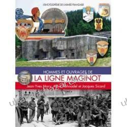 Hommes Et Ouvrages de la Ligne Maginot Tome Quatre L'encyclopedie De L'armee Francaise Jean-Yves Sicard Alain Hohnadel Jacques Sicard Pozostałe