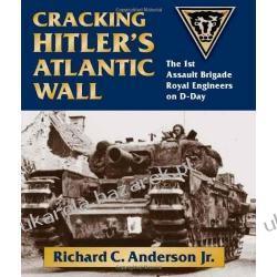 Cracking Hitler's Wall: The 1st Assault Brigade Engineers on D-Day Richard C. Anderson Kalendarze ścienne