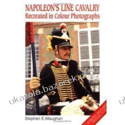 Napoleon's Line Cavalry Recreated in Colour Photographs Stephen Maughan Kalendarze książkowe