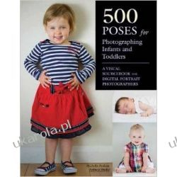 500 Poses for Photographing Infants and Toddlers : A Visual Sourcebook for Digital Portrait Photographers Pozostałe