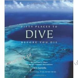 Fifty Places to Dive Before You Die: Diving Experts Share the World's Greatest Destinations  Zagraniczne