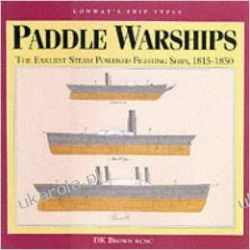 Paddle Warships: The Earliest Naval Steamers, 1815-51 (Conway's Ship Types)