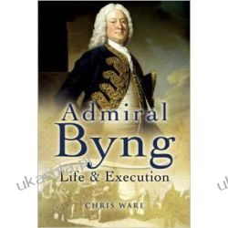 Admiral Byng: His Rise and Execution Chris Ware