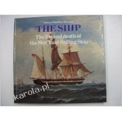 Life and Death of the Merchant Sailing Ship: [7] (The Ship, 7)