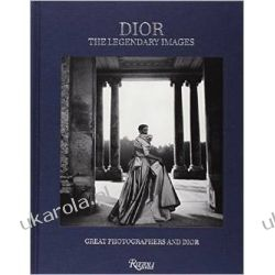 Dior The Legendary Images: Great Photographers and Dior