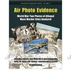 Air Photo Evidence: World War Two Photos of Alleged Mass Murder Sites Analyzed: Volume 27 (Holocaust Handbooks) Samochody