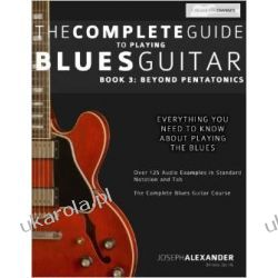 The Complete Guide to Playing Blues Guitar: Book Three - Beyond Pentatonics: Volume 3 (Play Blues Guitar) Muzyka, taniec, śpiew