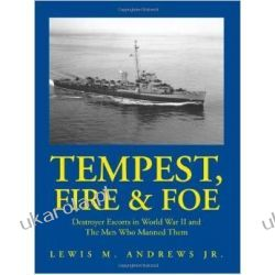 Tempest, Fire & Foe: Destroyer Escorts in World War II and the Men Who Manned Them Politycy