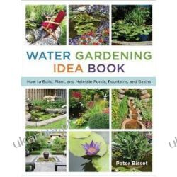 The Water Gardening Idea Book: How to Build, Plant, and Maintain Ponds, Fountains, and Basins Kalendarze ścienne