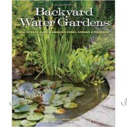 Backyard Water Gardens: How to Build, Plant & Maintain Ponds, Streams & Fountains Pozostałe