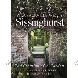 Vita Sackville-West's Sissinghurst: The Creation of a Garden Urządzanie i dekorowanie