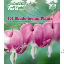 Gardeners' World: 101 Shade-loving Plants: Ideas to Light Up Shadows (Gardeners' World Magazine 101) Zagraniczne