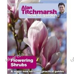 Alan Titchmarsh How to Garden: Flowering Shrubs Pozostałe