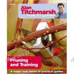 Alan Titchmarsh How to Garden: Pruning and Training Pozostałe