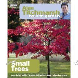 Alan Titchmarsh How to Garden: Small Trees Pozostałe