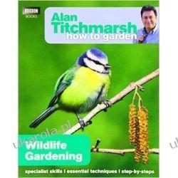 Alan Titchmarsh How to Garden: Wildlife Gardening Pozostałe