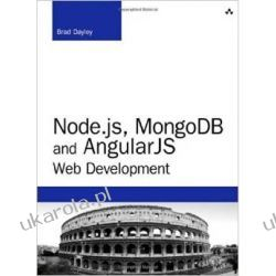 Node.js, MongoDB and AngularJS Web Development: The Definitive Guide to Building JavaScript-Based Web Applications from Server to Frontend (Developer's Library) Marynarka Wojenna