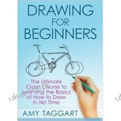 Drawing: For Beginners! - The Ultimate Crash Course to Learning the Basics of How to Draw In No Time (With Pictures!) Pozostałe