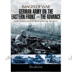 German Army on the Eastern Front - The Advance: Images of War Sztuka, malarstwo i rzeźba