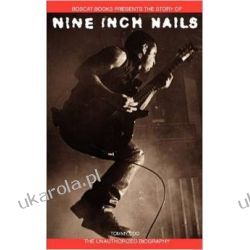 Nine Inch Nails: Bobcat Books Presents the Story of