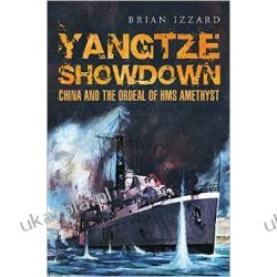 Yangtze Showdown: China and the Ordeal of HMS Amethyst  Marynarka Wojenna