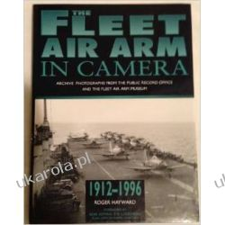 The Fleet Air Arm in Camera: Archive Photographs from the Public Record Office and the Fleet Air Arm Museum Historyczne
