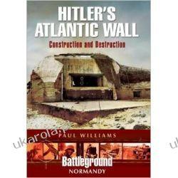 Hitler's Atlantic Wall: Normandy: Construction and Destruction Pozostałe