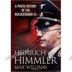 Heinrich Himmler: A Photo History of the Reichsfuhrer-SS Zagraniczne
