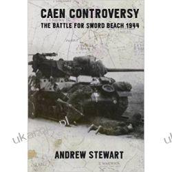 Caen Controversy: The Battle for Sword Beach 1944 Historyczne
