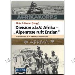 "ZEITGESCHICHTE - Division z.b.V. Afrika - ""Alpenrose ruft Enzian"" - Nachrichtensoldaten der 90. leichten Afrika-Division berichten - FLECHSIG Verla"