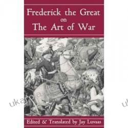Frederick the Great on the Art of War H R M Frederick II Frederick