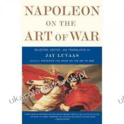 Napoleon on the Art of War Jay Luvaas Napoleon Pozostałe