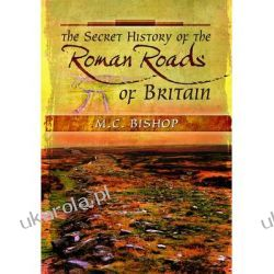 The Secret History of the Roman Roads of Britain Historyczne