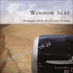 Window Seat: The Art of Digital Photography & Creative Thinking Julieanne Kost