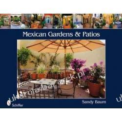 Mexican Gardens and Patios  Sandy Baum Historyczne