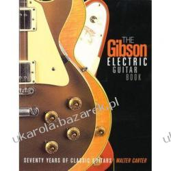 The Gibson Electric Guitar Book: Seventy Years of Classic Guitars Walter Carter