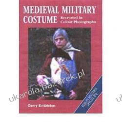 Medieval Military Costume: Recreated in Colour Photographs Gerry Embleton Kalendarze ścienne