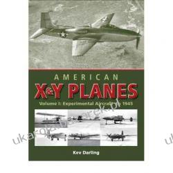 American X & y Planes: Volume 1: Experimental Aircraft to 1945 Kev Darling Lotnictwo