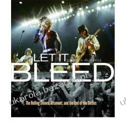 Let It Bleed: The Rolling Stones, Altamont, and the End of the Sixties Ethan A. Russell Politycy