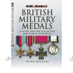 BRITISH MILITARY MEDALS A Guide for the Collector and Family Historian Peter Duckers Odznaki i odznaczenia