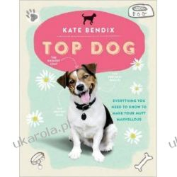 Top Dog: Everything You Need to Know to Make Your Mutt Marvellous Pozostałe