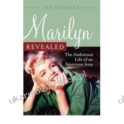 Marilyn Revealed: The Ambitious Life of an American Icon  Ted Schwarz Pozostałe