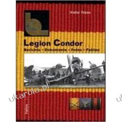 Legion Condor: Berichte . Dokumente . Fotos . Fakten - Legion Condor Band 1
