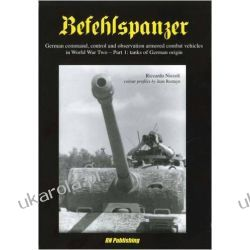 Befehlspanzer: Tanks of German Origin Part 1: German Command, Control and Observation Armoured Combat Vehicles in World War Two