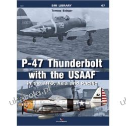 P-47 Thunderbolt with the USAAF in the MTO, Asia and Pacific (SMI Library) Pozostałe