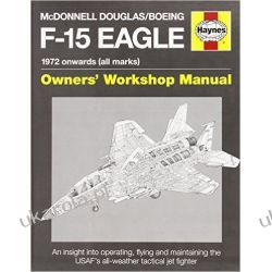 McDonnell Douglas/Boeing F-15 Eagle Manual (Owners Workshop Manual) (Haynes Owners' Workshop Manual) Samochody