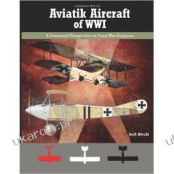 Aviatik Aircraft of WWI: A Centennial Perspective on Great War Airplanes: 10 (Great War Aviation Series) Dom - opracowania ogólne