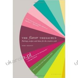 The Flavor Thesaurus a Compendium of Pairings, Recipes and Ideas for the Creative Cook  Pozostałe