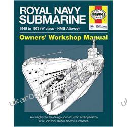 Royal Navy Submarine Manual: 1945 Onward ('A' Class - HMS Alliance) (Haynes Manuals)