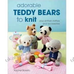 Misie Adorable Teddy Bears to Knit: Plus All Their Clothes and Accessories Pozostałe